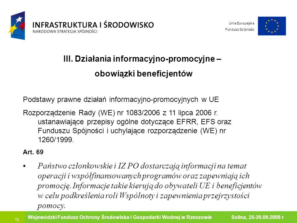 Ministerstwo Środowiska 15 Wojewódzki Fundusz Ochrony Środowiska i Gospodarki Wodnej w Rzeszowie Solina, 25-26.09.2008 r III. Działania informacyjno-p