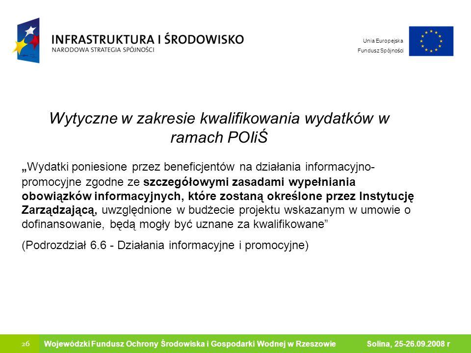 26 Ministerstwo Środowiska Wojewódzki Fundusz Ochrony Środowiska i Gospodarki Wodnej w Rzeszowie Solina, 25-26.09.2008 r Unia Europejska Fundusz Spójn