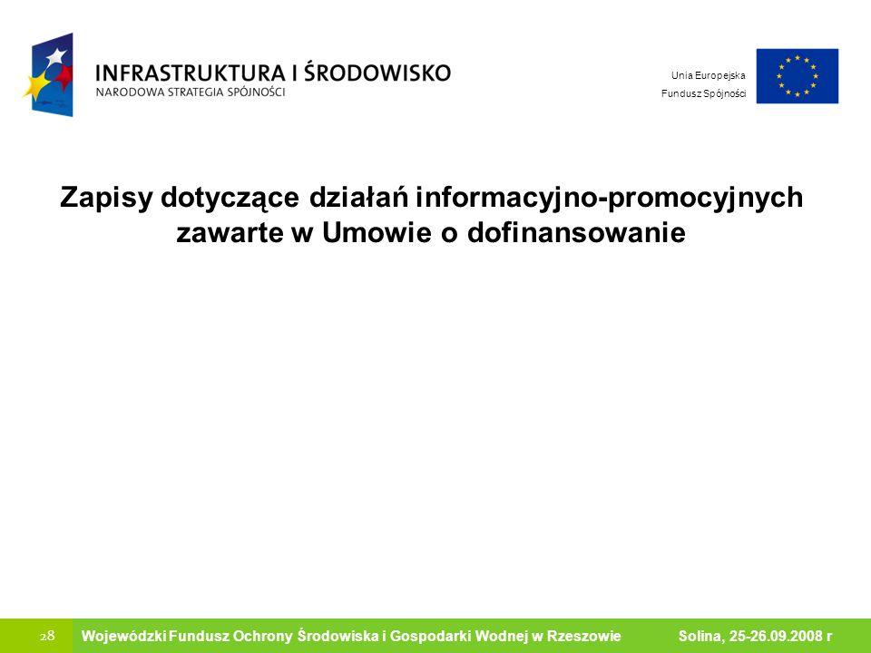 28 Ministerstwo Środowiska Wojewódzki Fundusz Ochrony Środowiska i Gospodarki Wodnej w Rzeszowie Solina, 25-26.09.2008 r Unia Europejska Fundusz Spójn