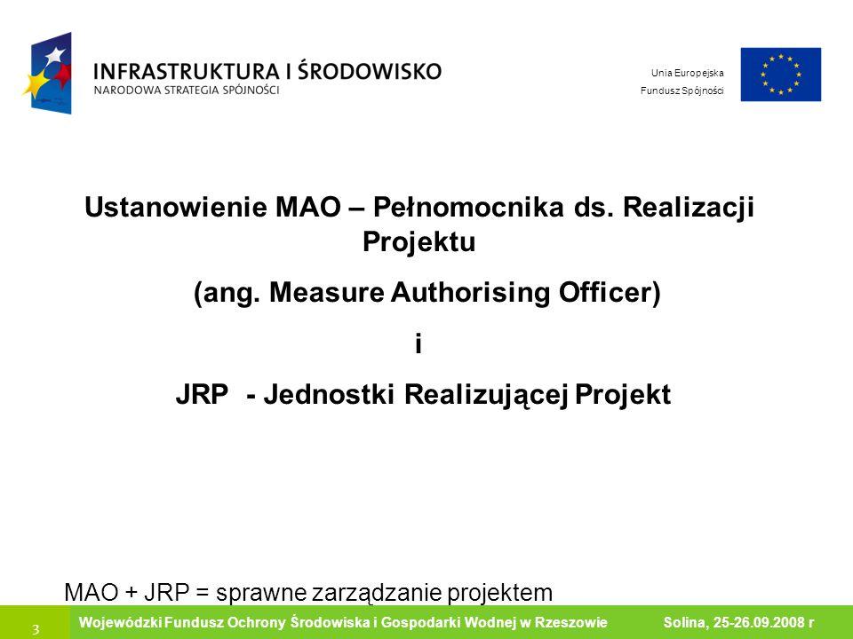 14 Ministerstwo Środowiska Wojewódzki Fundusz Ochrony Środowiska i Gospodarki Wodnej w Rzeszowie Solina, 25-26.09.2008 r Unia Europejska Fundusz Spójności Przykładowa Struktura JRP MAO Kierownik JRP (z-ca MAO ) sekcja ds.