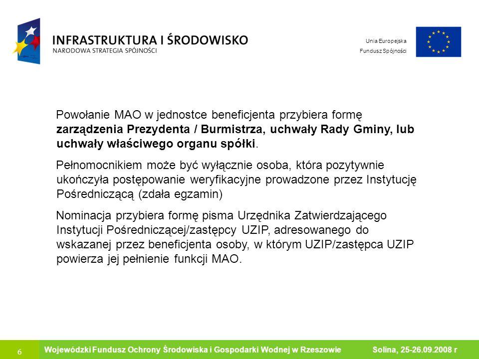 7 Ministerstwo Środowiska Wojewódzki Fundusz Ochrony Środowiska i Gospodarki Wodnej w Rzeszowie Solina, 25-26.09.2008 r Unia Europejska Fundusz Spójności MAO jest odpowiedzialny za prawidłową realizację projektu, a w szczególności za odpowiednie zarządzanie: administracyjne, finansowe, techniczne, projektem oraz monitorowanie jego realizacji.