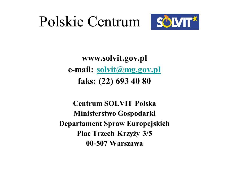 Polskie Centrum www.solvit.gov.pl e-mail: solvit@mg.gov.plsolvit@mg.gov.pl faks: (22) 693 40 80 Centrum SOLVIT Polska Ministerstwo Gospodarki Departam