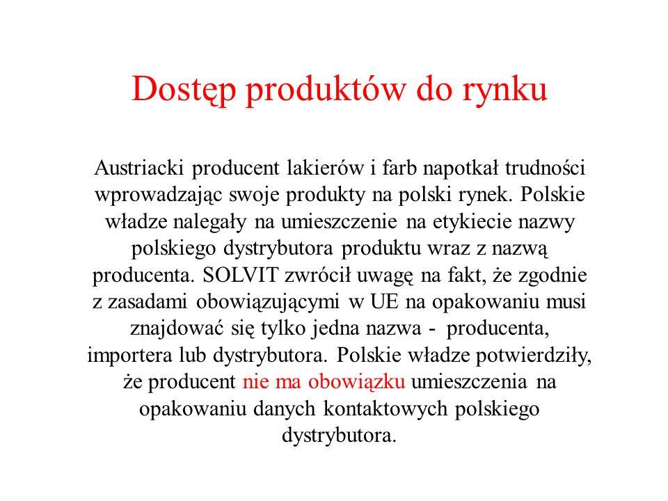 Dostęp produktów do rynku Austriacki producent lakierów i farb napotkał trudności wprowadzając swoje produkty na polski rynek. Polskie władze nalegały