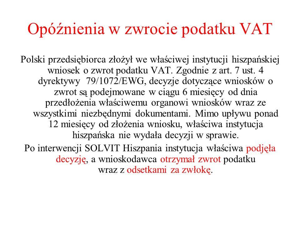 Opóźnienia w zwrocie podatku VAT Polski przedsiębiorca złożył we właściwej instytucji hiszpańskiej wniosek o zwrot podatku VAT. Zgodnie z art. 7 ust.