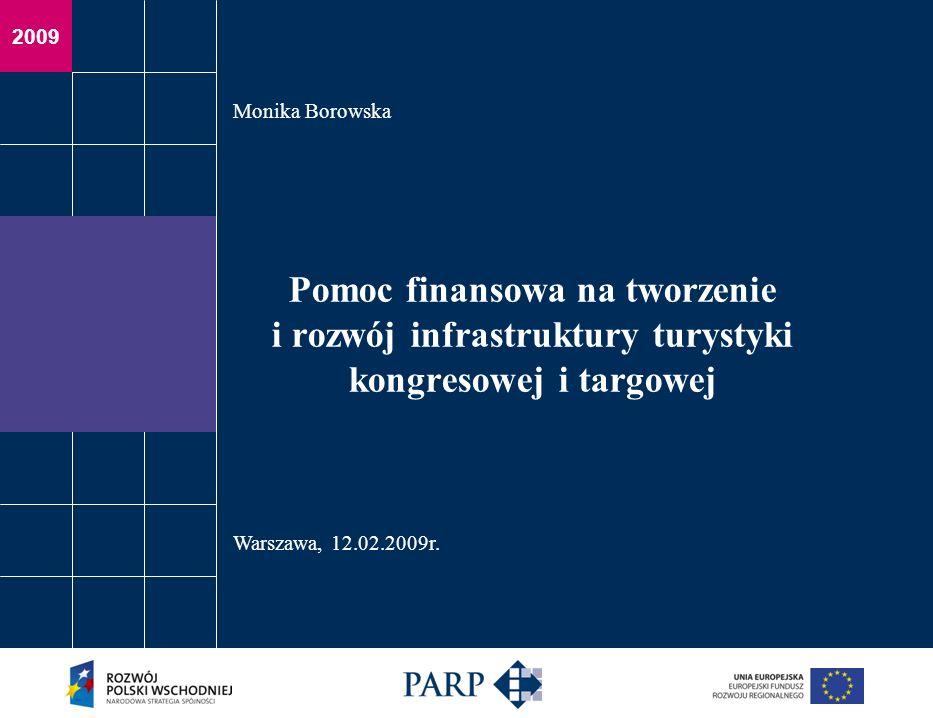 2009 Pomoc finansowa na tworzenie i rozwój infrastruktury turystyki kongresowej i targowej Monika Borowska Warszawa, 12.02.2009r.