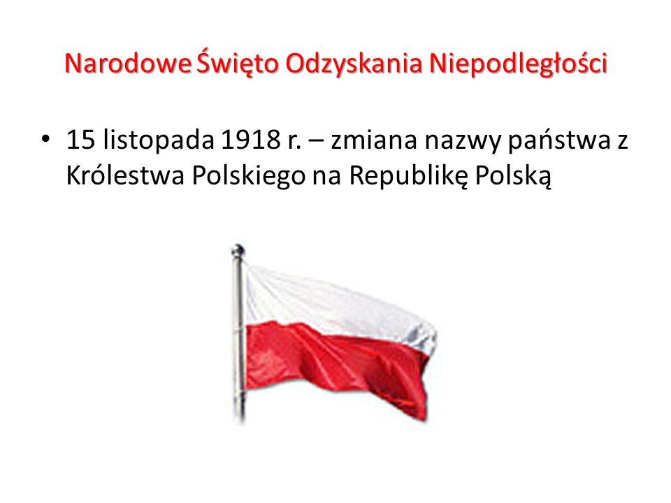 Narodowe Święto Odzyskania Niepodległości 15 listopada 1918 r. – zmiana nazwy państwa z Królestwa Polskiego na Republikę Polską