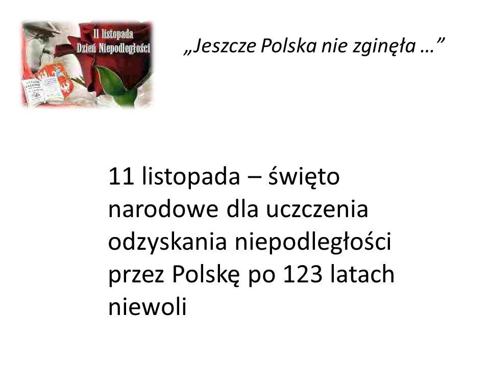 Jeszcze Polska nie zginęła … 11 listopada – święto narodowe dla uczczenia odzyskania niepodległości przez Polskę po 123 latach niewoli