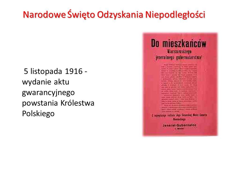 Narodowe Święto Odzyskania Niepodległości 5 listopada 1916 - wydanie aktu gwarancyjnego powstania Królestwa Polskiego