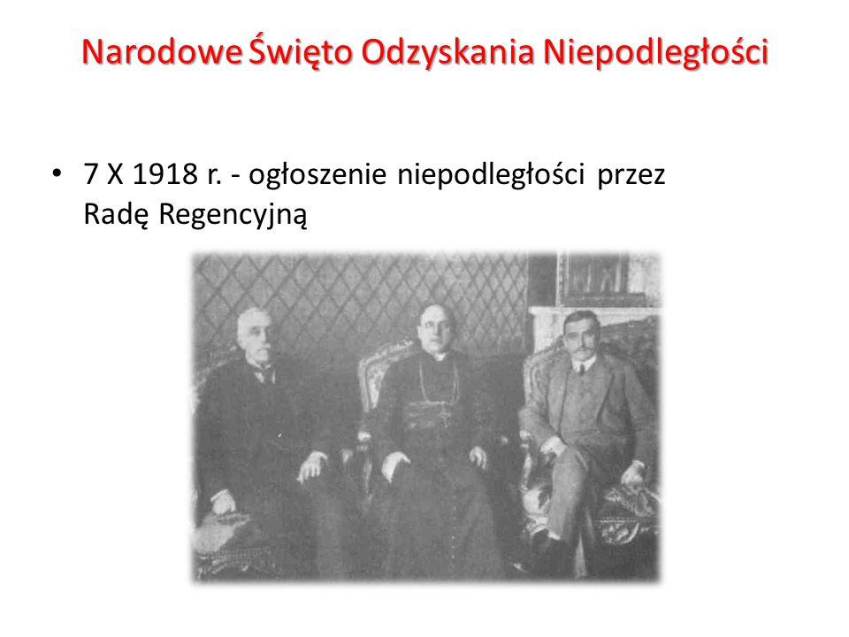 Narodowe Święto Odzyskania Niepodległości 7 X 1918 r. - ogłoszenie niepodległości przez Radę Regencyjną