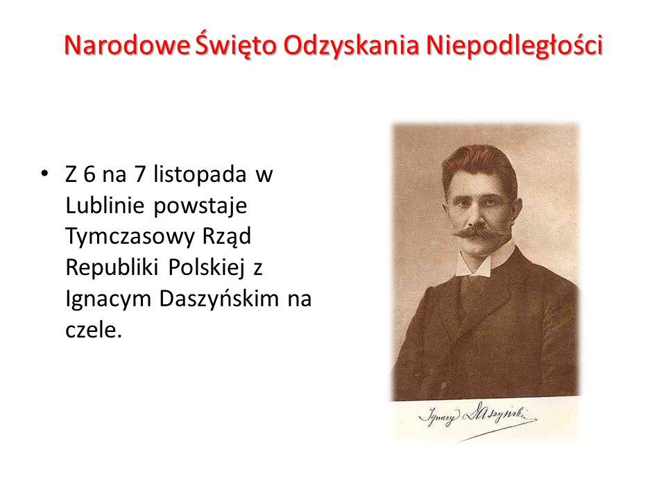 Narodowe Święto Odzyskania Niepodległości Z 6 na 7 listopada w Lublinie powstaje Tymczasowy Rząd Republiki Polskiej z Ignacym Daszyńskim na czele.