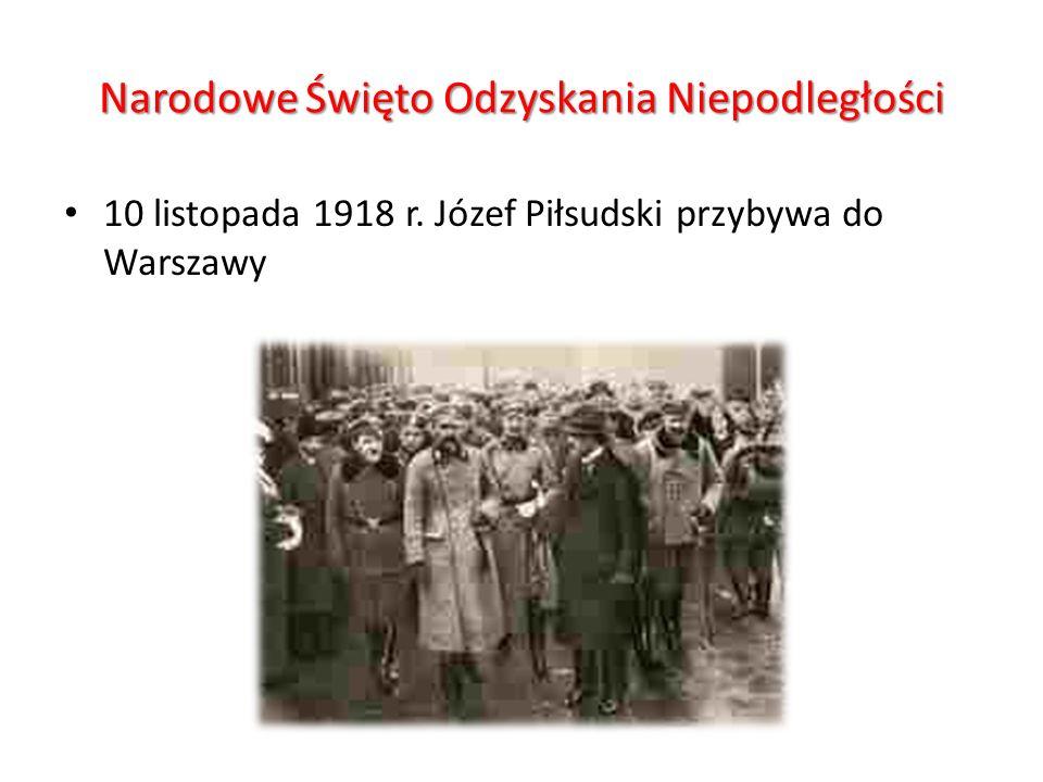 Narodowe Święto Odzyskania Niepodległości 10 listopada 1918 r. Józef Piłsudski przybywa do Warszawy
