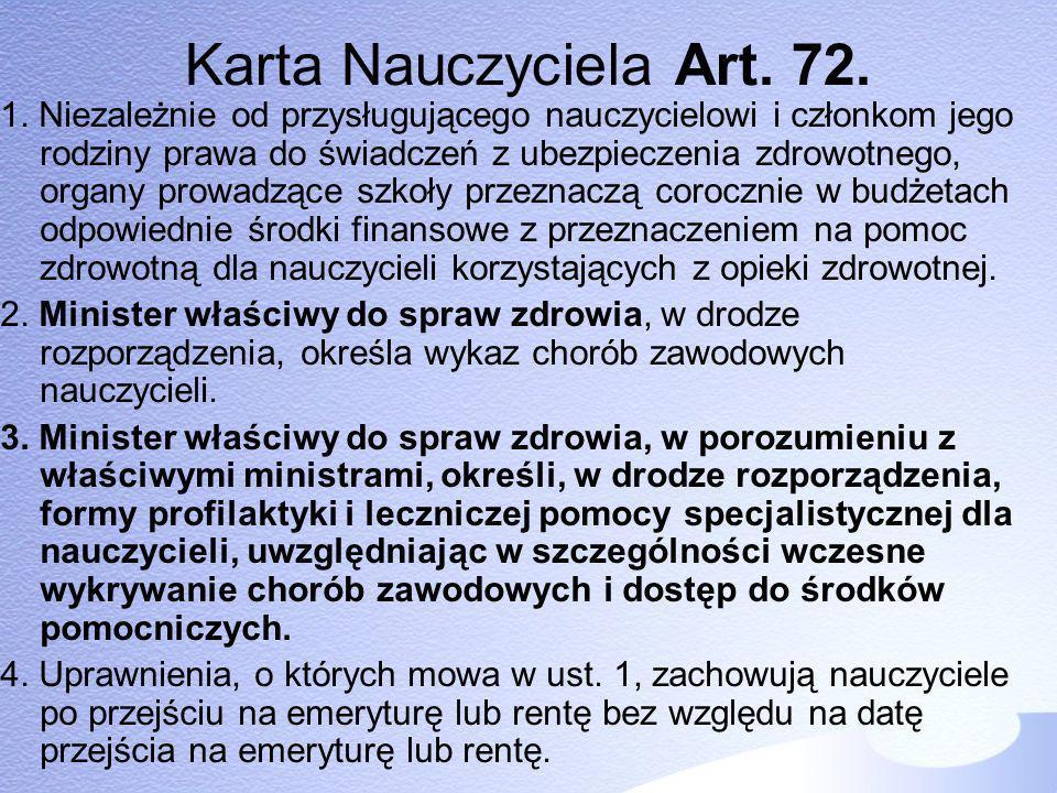 Karta Nauczyciela Art. 72. 1. Niezależnie od przysługującego nauczycielowi i członkom jego rodziny prawa do świadczeń z ubezpieczenia zdrowotnego, org