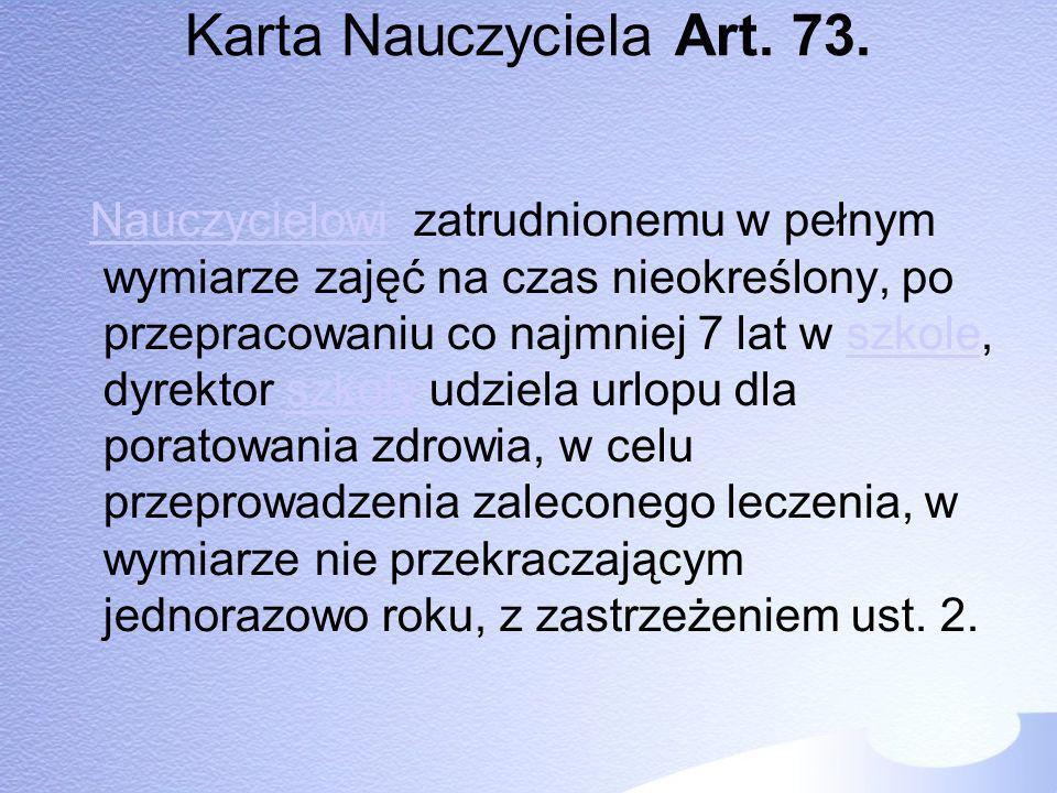 Karta Nauczyciela Art. 73. Nauczycielowi zatrudnionemu w pełnym wymiarze zajęć na czas nieokreślony, po przepracowaniu co najmniej 7 lat w szkole, dyr