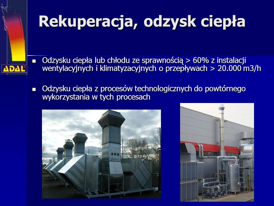 Rekuperacja, odzysk ciepła Odzysku ciepła lub chłodu ze sprawnością > 60% z instalacji wentylacyjnych i klimatyzacyjnych o przepływach > 20.000 m3/h O