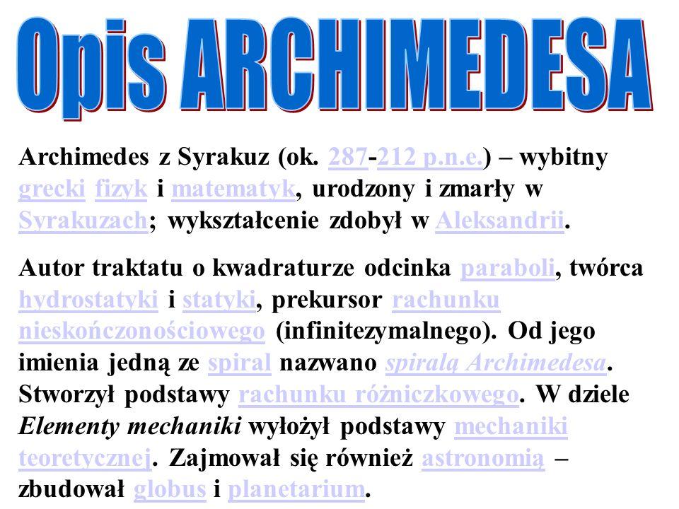 Archimedes z Syrakuz (ok. 287-212 p.n.e.) – wybitny grecki fizyk i matematyk, urodzony i zmarły w Syrakuzach; wykształcenie zdobył w Aleksandrii.28721