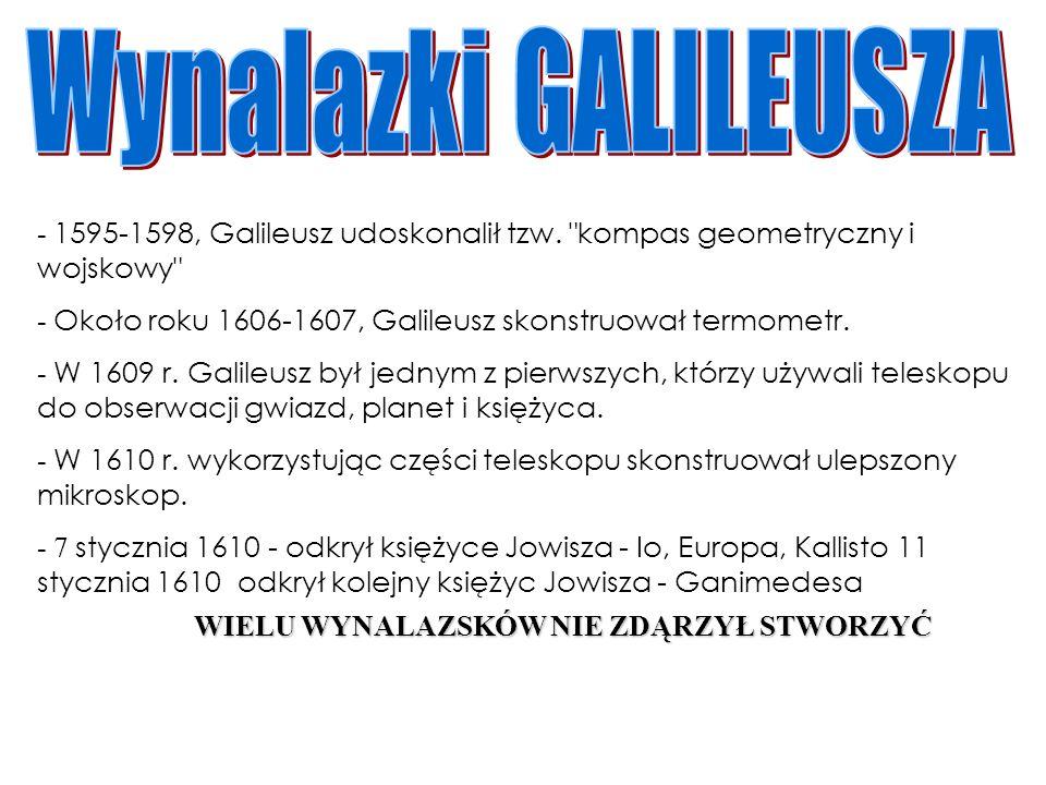 - 1595-1598, Galileusz udoskonalił tzw.