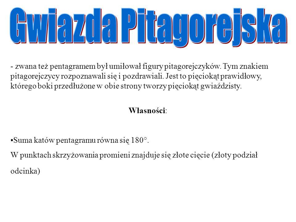 - zwana też pentagramem był umiłował figury pitagorejczyków. Tym znakiem pitagorejczycy rozpoznawali się i pozdrawiali. Jest to pięciokąt prawidłowy,