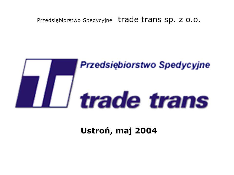 Przedsiębiorstwo Spedycyjne trade trans sp. z o.o. Ustroń, maj 2004