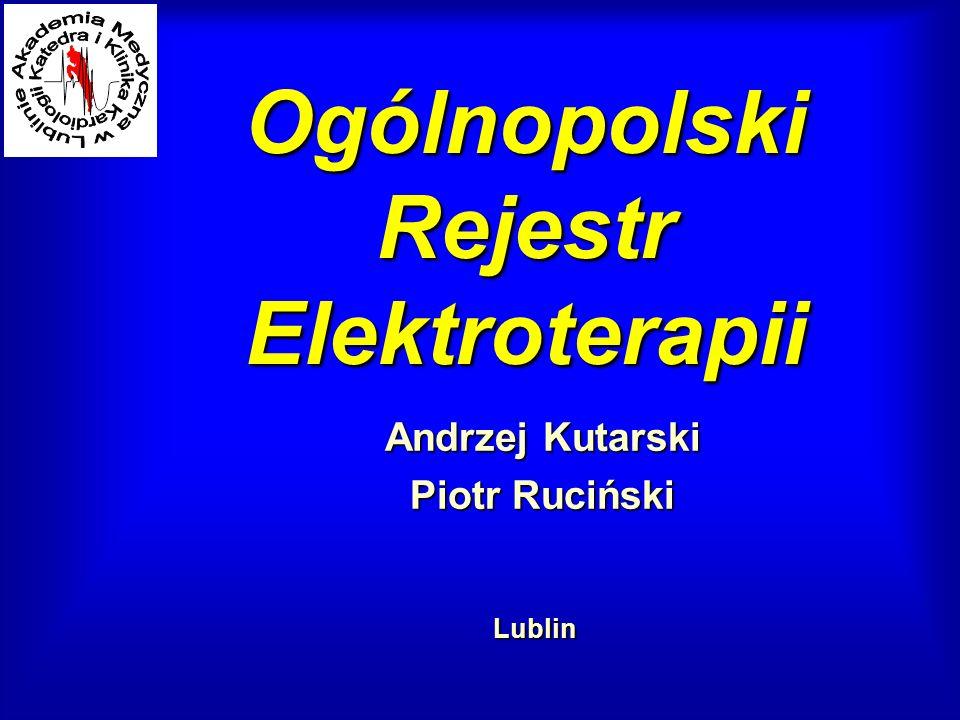 Ogólnopolski Rejestr Elektroterapii Andrzej Kutarski Piotr Ruciński Lublin
