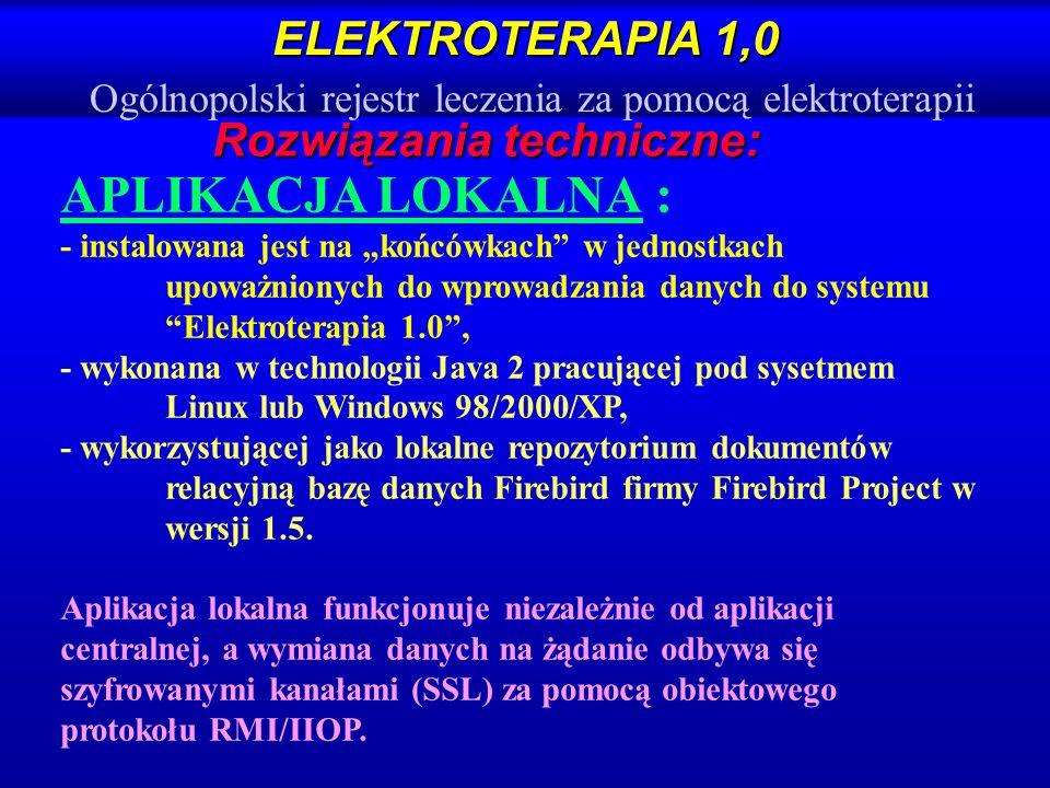 ELEKTROTERAPIA 1,0 ELEKTROTERAPIA 1,0 Ogólnopolski rejestr leczenia za pomocą elektroterapii Rozwiązania techniczne: APLIKACJA LOKALNA : - instalowana