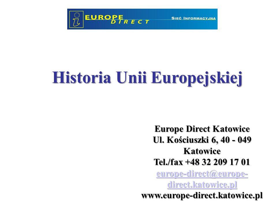 Historia Unii Europejskiej Europe Direct Katowice Ul. Kościuszki 6, 40 - 049 Katowice Tel./fax +48 32 209 17 01 europe-direct@europe- direct.katowice.