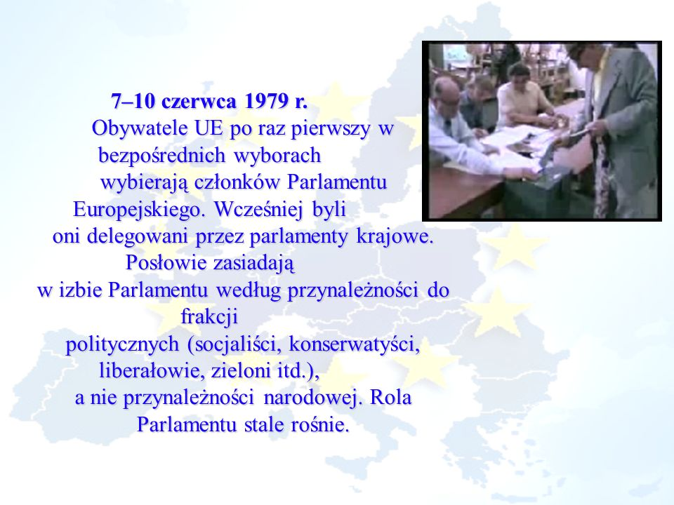 7–10 czerwca 1979 r. Obywatele UE po raz pierwszy w bezpośrednich wyborach wybierają członków Parlamentu Europejskiego. Wcześniej byli oni delegowani