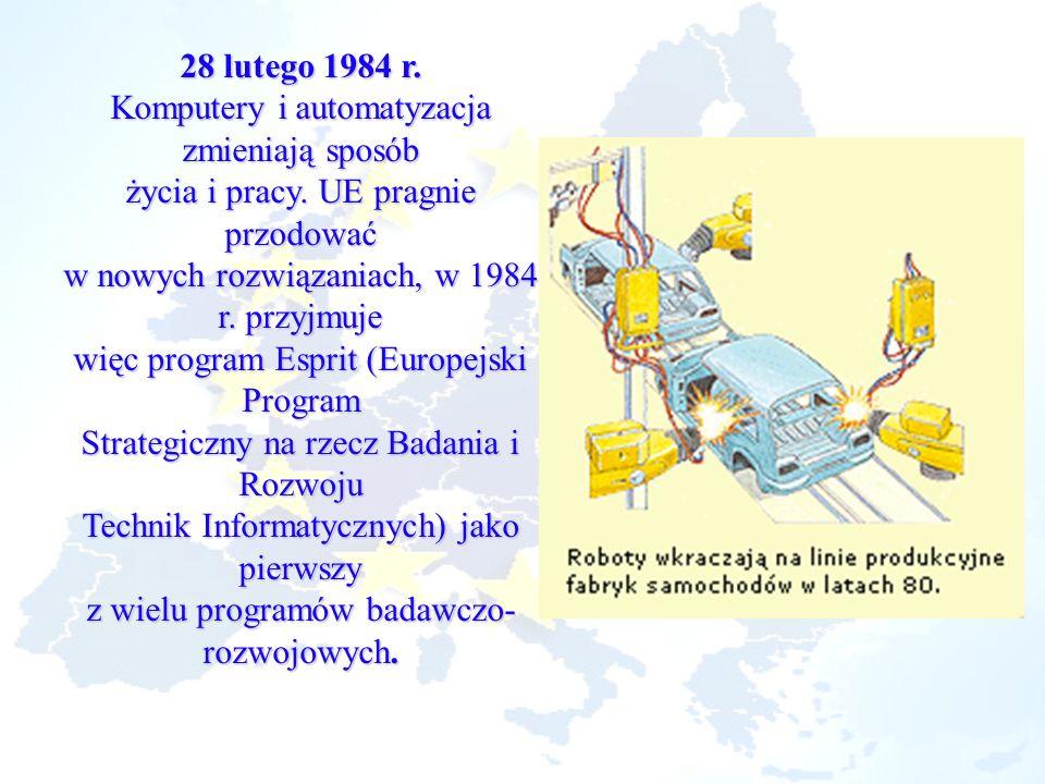28 lutego 1984 r. Komputery i automatyzacja zmieniają sposób życia i pracy. UE pragnie przodować w nowych rozwiązaniach, w 1984 r. przyjmuje więc prog