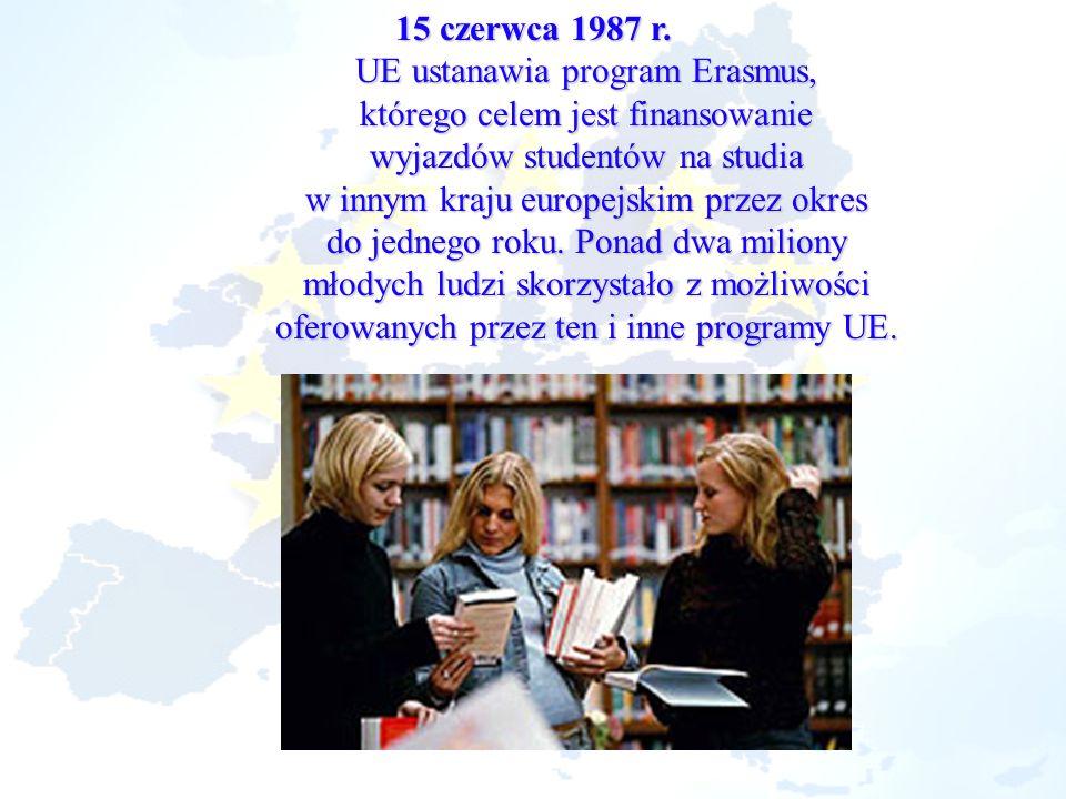 15 czerwca 1987 r. UE ustanawia program Erasmus, którego celem jest finansowanie wyjazdów studentów na studia w innym kraju europejskim przez okres do
