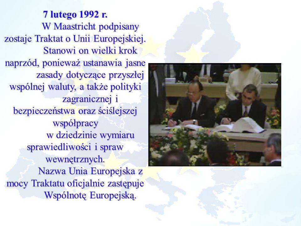 7 lutego 1992 r. W Maastricht podpisany zostaje Traktat o Unii Europejskiej. Stanowi on wielki krok naprzód, ponieważ ustanawia jasne zasady dotyczące