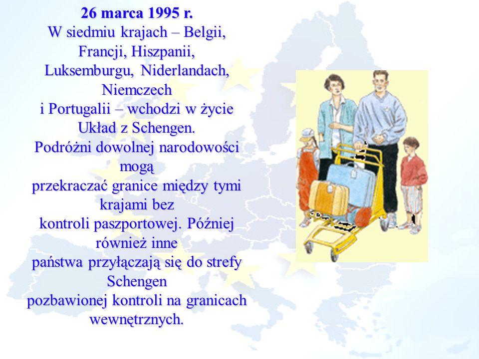 26 marca 1995 r. W siedmiu krajach – Belgii, Francji, Hiszpanii, Luksemburgu, Niderlandach, Niemczech i Portugalii – wchodzi w życie Układ z Schengen.