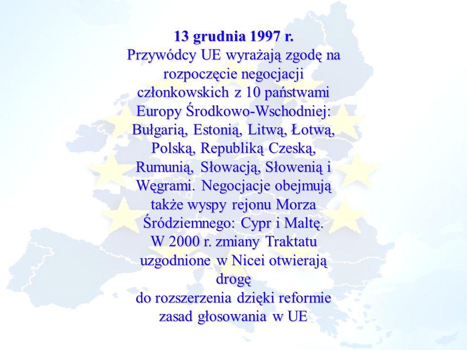 13 grudnia 1997 r. Przywódcy UE wyrażają zgodę na rozpoczęcie negocjacji członkowskich z 10 państwami Europy Środkowo-Wschodniej: Bułgarią, Estonią, L