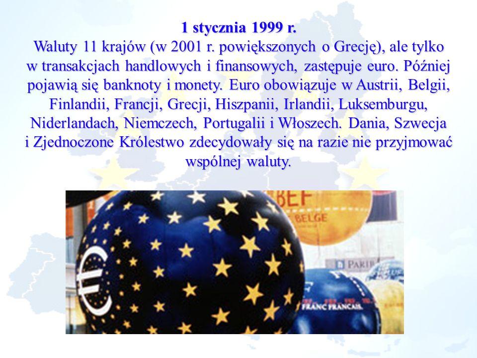 1 stycznia 1999 r. Waluty 11 krajów (w 2001 r. powiększonych o Grecję), ale tylko w transakcjach handlowych i finansowych, zastępuje euro. Później poj