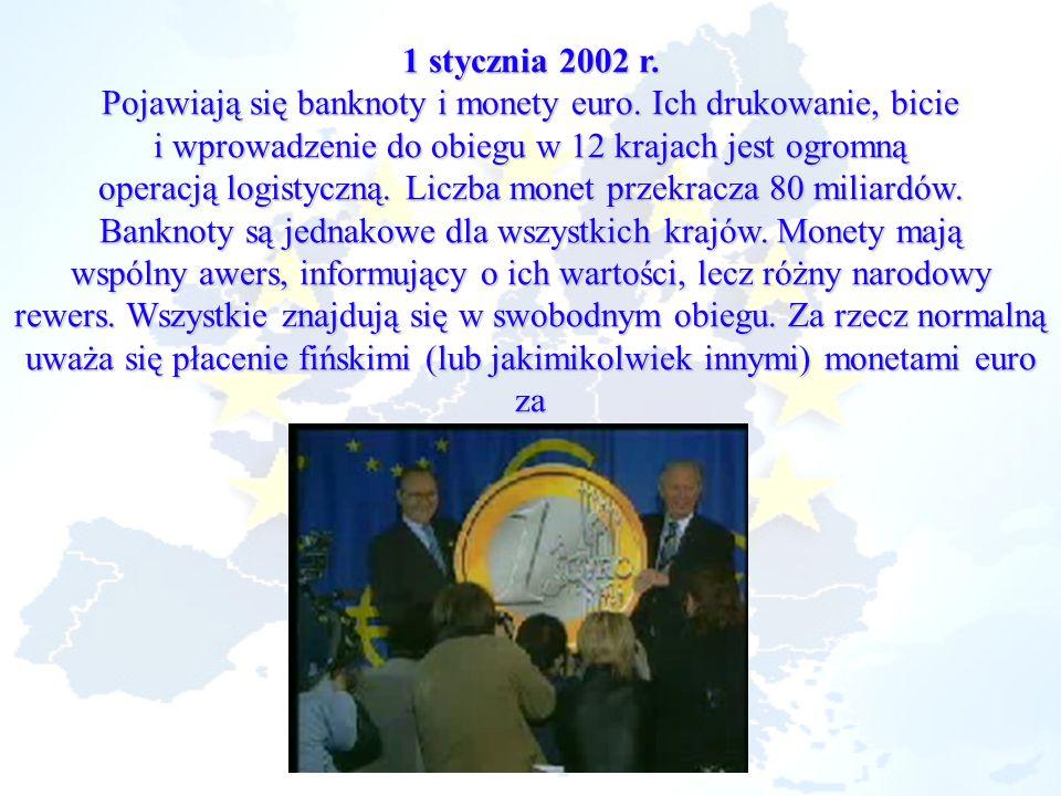 1 stycznia 2002 r. Pojawiają się banknoty i monety euro. Ich drukowanie, bicie i wprowadzenie do obiegu w 12 krajach jest ogromną operacją logistyczną