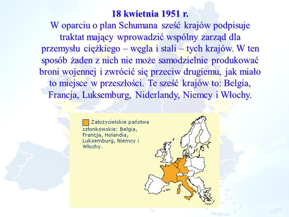 18 kwietnia 1951 r. W oparciu o plan Schumana sześć krajów podpisuje traktat mający wprowadzić wspólny zarząd dla przemysłu ciężkiego – węgla i stali