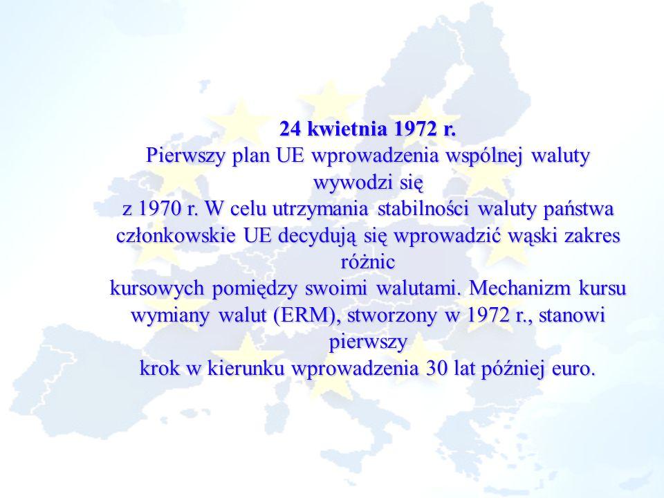 24 kwietnia 1972 r. Pierwszy plan UE wprowadzenia wspólnej waluty wywodzi się z 1970 r. W celu utrzymania stabilności waluty państwa członkowskie UE d