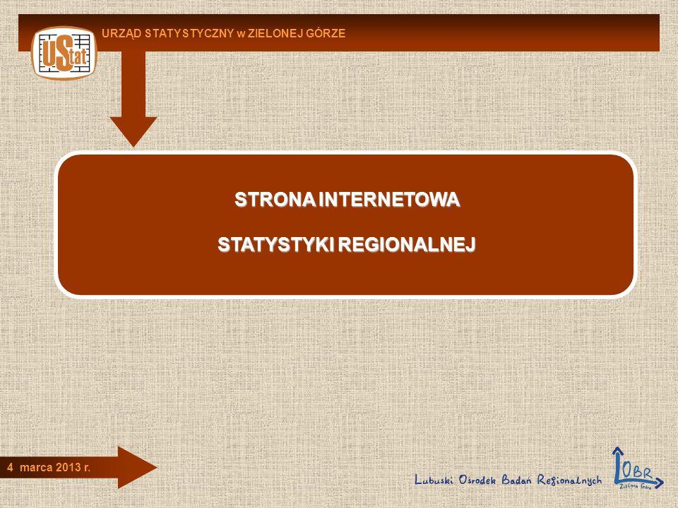 URZĄD STATYSTYCZNY w ZIELONEJ GÓRZE 4 marca 2013 r. STRONA INTERNETOWA STATYSTYKI REGIONALNEJ