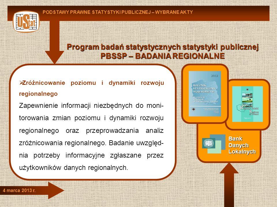 Program badań statystycznych statystyki publicznej PBSSP – BADANIA REGIONALNE PODSTAWY PRAWNE STATYSTYKI PUBLICZNEJ – WYBRANE AKTY 4 marca 2013 r. Zró