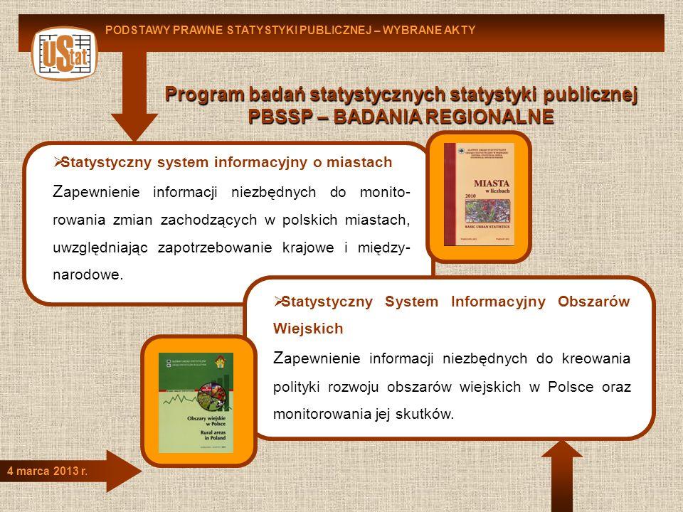 Program badań statystycznych statystyki publicznej PBSSP – BADANIA REGIONALNE PODSTAWY PRAWNE STATYSTYKI PUBLICZNEJ – WYBRANE AKTY 4 marca 2013 r. Sta