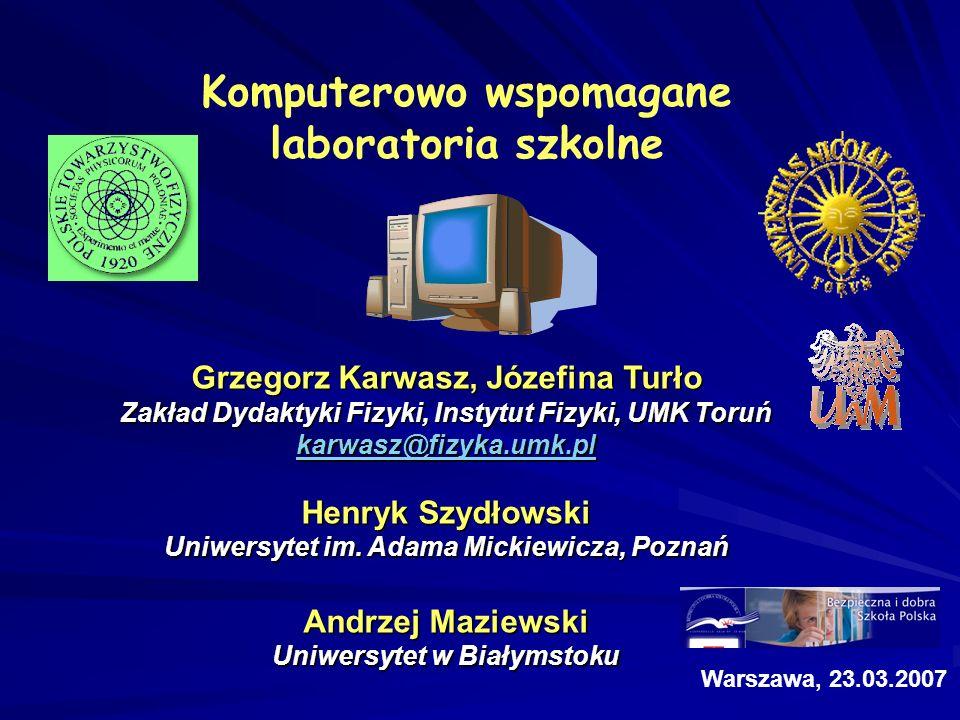 Komputerowo wspomagane laboratoria szkolne Grzegorz Karwasz, Józefina Turło Zakład Dydaktyki Fizyki, Instytut Fizyki, UMK Toruń karwasz@fizyka.umk.pl