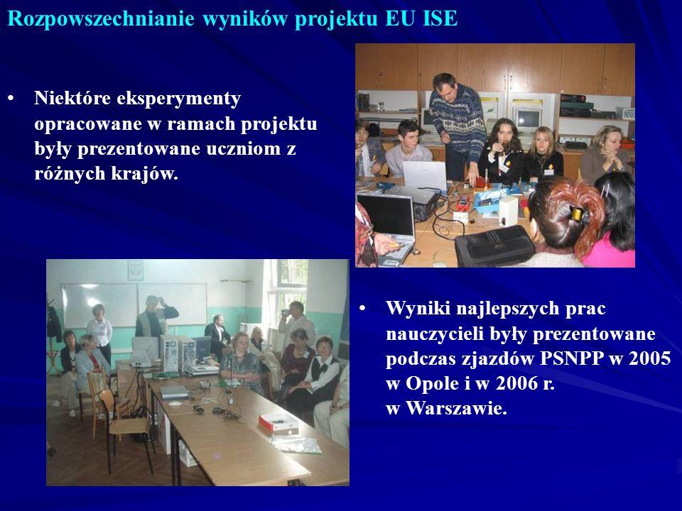 Rozpowszechnianie wyników projektu EU ISE Niektóre eksperymenty opracowane w ramach projektu były prezentowane uczniom z różnych krajów. Wyniki najlep