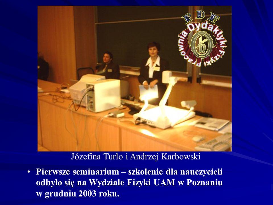 Józefina Turlo i Andrzej Karbowski Pierwsze seminarium – szkolenie dla nauczycieli odbyło się na Wydziale Fizyki UAM w Poznaniu w grudniu 2003 roku.