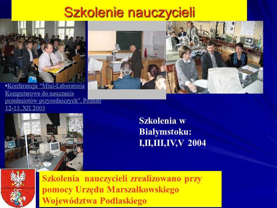 Szkolenie nauczycieli Szkolenia w Białymstoku: I,II,III,IV,V 2004 Szkolenia nauczycieli zrealizowano przy pomocy Urzędu Marszałkowskiego Województwa P