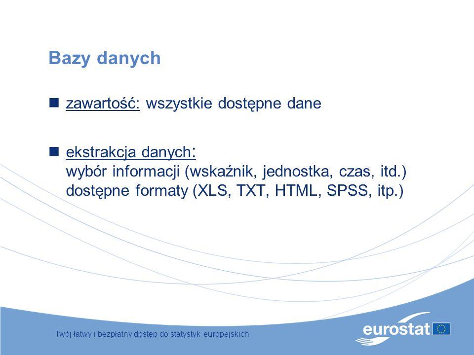 Bazy danych zawartość: wszystkie dostępne dane ekstrakcja danych : wybór informacji (wskaźnik, jednostka, czas, itd.) dostępne formaty (XLS, TXT, HTML