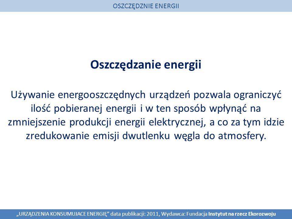 Oszczędzanie energii Używanie energooszczędnych urządzeń pozwala ograniczyć ilość pobieranej energii i w ten sposób wpłynąć na zmniejszenie produkcji