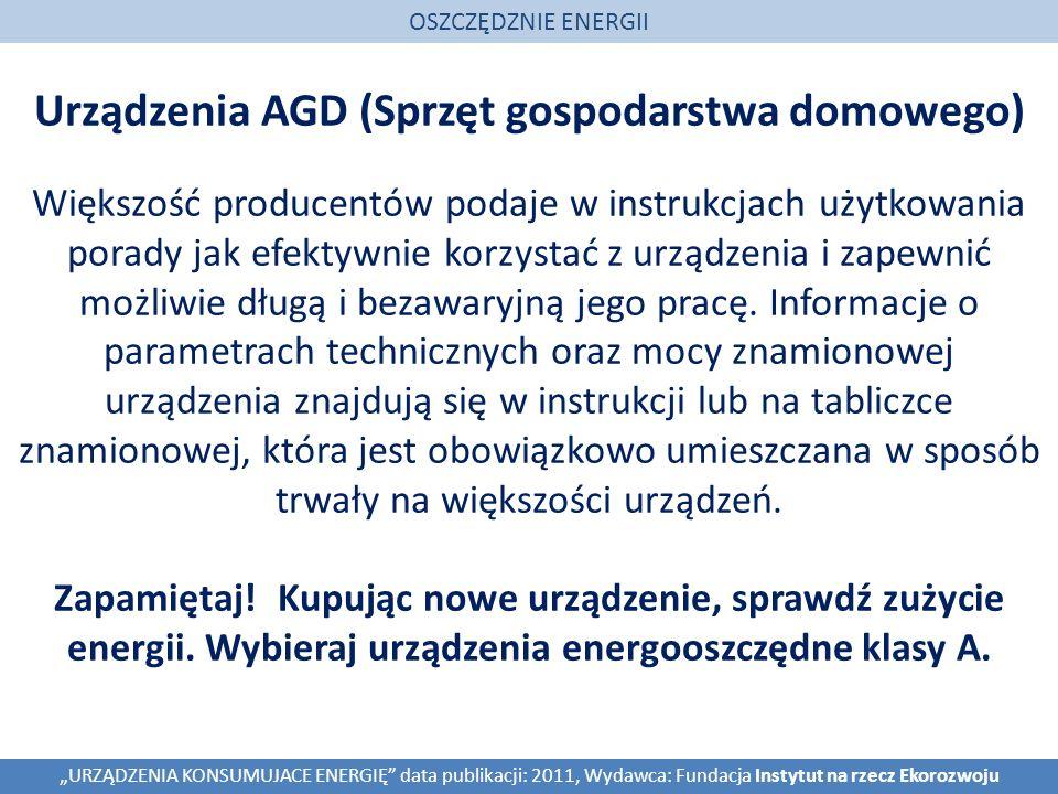 Urządzenia AGD (Sprzęt gospodarstwa domowego) OSZCZĘDZNIE ENERGII URZĄDZENIA KONSUMUJACE ENERGIĘ data publikacji: 2011, Wydawca: Fundacja Instytut na