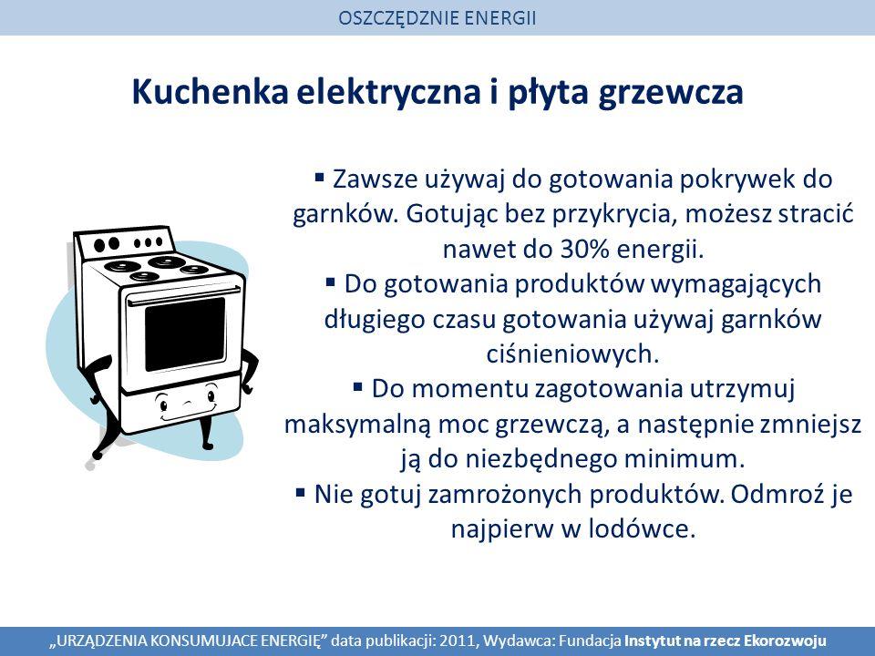 Kuchenka elektryczna i płyta grzewcza OSZCZĘDZNIE ENERGII URZĄDZENIA KONSUMUJACE ENERGIĘ data publikacji: 2011, Wydawca: Fundacja Instytut na rzecz Ek
