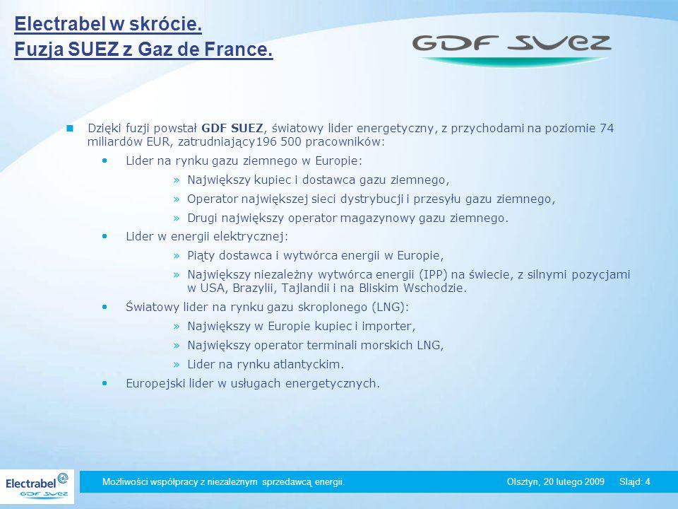 Możliwości współpracy z niezależnym sprzedawcą energii. Olsztyn, 20 lutego 2009Slajd: 4 Electrabel w skrócie. Fuzja SUEZ z Gaz de France. Dzięki fuzji
