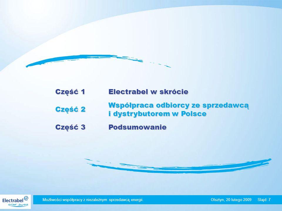 Możliwości współpracy z niezależnym sprzedawcą energii. Olsztyn, 20 lutego 2009Slajd: 7 Część 1 Electrabel w skrócie Część 2 Współpraca odbiorcy ze sp
