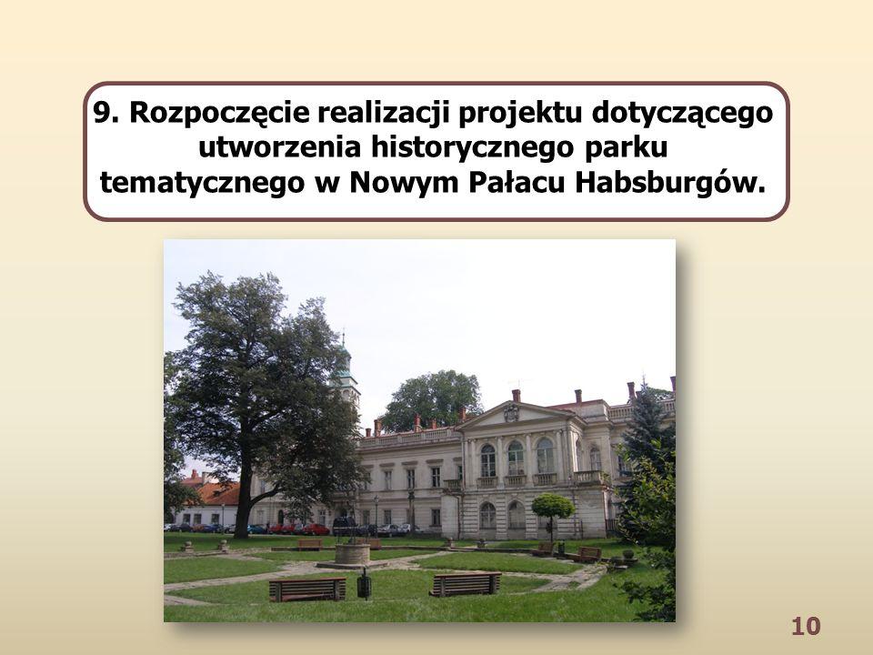 10 9. Rozpoczęcie realizacji projektu dotyczącego utworzenia historycznego parku tematycznego w Nowym Pałacu Habsburgów.