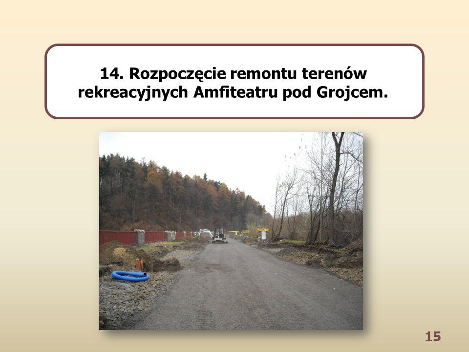 15 14. Rozpoczęcie remontu terenów rekreacyjnych Amfiteatru pod Grojcem.
